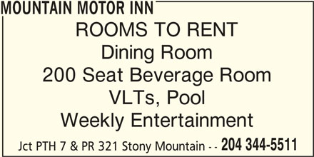 Mountain Motor Inn (204-344-5511) - Display Ad - VLTs, Pool Weekly Entertainment 204 344-5511 Jct PTH 7 & PR 321 Stony Mountain -- MOUNTAIN MOTOR INN ROOMS TO RENT Dining Room 200 Seat Beverage Room