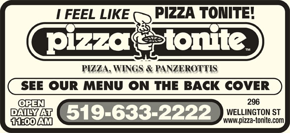 Pizza Tonite (519-633-2222) - Annonce illustrée======= - SEE OUR MENU ON THE BACK COVER 296 OPEN WELLINGTON ST DAILY AT 519-633-2222 www.pizza-tonite.com 11:00 AM11:00 AM