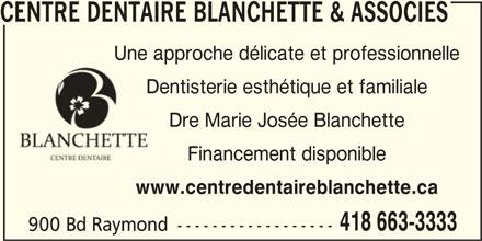 Centre Dentaire Blanchette & Associés (418-663-3333) - Annonce illustrée======= - CENTRE DENTAIRE BLANCHETTE & ASSOCIES Une approche délicate et professionnelle Dentisterie esthétique et familialeDent Dre Marie Josée Blanchette Financement disponible www.centredentaireblanchette.ca 418 663-3333 900 Bd Raymond ------------------
