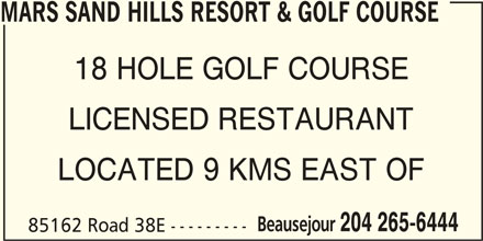 Mars Sandhills Resort & Golf Course (204-265-6444) - Display Ad - MARS SAND HILLS RESORT & GOLF COURSE 18 HOLE GOLF COURSE LICENSED RESTAURANT LOCATED 9 KMS EAST OF Beausejour 204 265-6444 85162 Road 38E ---------