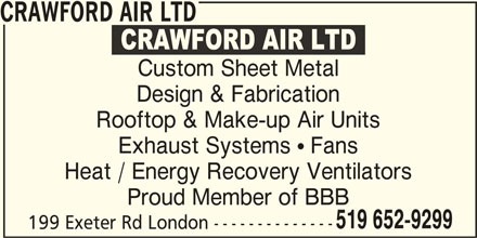Crawford Air Ltd (519-652-9299) - Display Ad - CRAWFORD AIR LTD Custom Sheet Metal Design & Fabrication Rooftop & Make-up Air Units Exhaust Systems  Fans Heat / Energy Recovery Ventilators Proud Member of BBB 519 652-9299 199 Exeter Rd London --------------