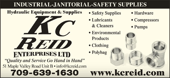 Reid K C Enterprises Ltd (709-639-1630) - Display Ad - INDUSTRIAL-JANITORIAL-SAFETY SUPPLIES Hydraulic Equipment & Supplies Safety Supplies Hardware Lubricants Compressors  Compressors & Cleanersners Pumps  Pumps Environmentalmental Productsts Clothing Polybag Quality and Service Go Hand in Hand  Quality and Service Go Hand in Hand www.kcreid.comwww.kcreid.com 709-639-1630709-639-1630