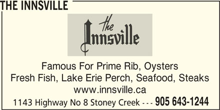 The Innsville (905-643-1244) - Annonce illustrée======= - THE INNSVILLE Famous For Prime Rib, Oysters Fresh Fish, Lake Erie Perch, Seafood, Steaks www.innsville.ca 905 643-1244 1143 Highway No 8 Stoney Creek ---