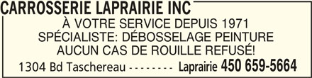 Carrosserie Laprairie Inc (450-659-5664) - Annonce illustrée======= - CARROSSERIE LAPRAIRIE INCCARROSSERIE LAPRAIRIE INC CARROSSERIE LAPRAIRIE INC À VOTRE SERVICE DEPUIS 1971 SPÉCIALISTE: DÉBOSSELAGE PEINTURE AUCUN CAS DE ROUILLE REFUSÉ! Laprairie 450 659-5664 1304 Bd Taschereau --------