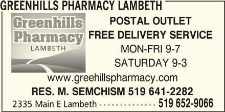Greenhills Pharmacy Lambeth (519-652-9066) - Annonce illustrée======= - POSTAL OUTLET FREE DELIVERY SERVICE MON-FRI 9-7 SATURDAY 9-3 www.greehillspharmacy.com RES. M. SEMCHISM 519 641-2282 2335 Main E Lambeth -------------- 519 652-9066 GREENHILLS PHARMACY LAMBETH
