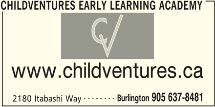 Childventures Early Learning Academy (905-637-8481) - Display Ad - CHILDVENTURES EARLY LEARNING ACADEMY www.childventures.ca -------- Burlington 905 637-8481 2180 Itabashi Way CHILDVENTURES EARLY LEARNING ACADEMY