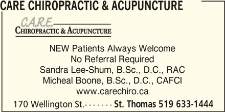 Care Chiropractic & Acupuncture (519-633-1444) - Display Ad - www.carechiro.ca 170 Wellington St.------- St. Thomas 519 633-1444 Micheal Boone, B.Sc., D.C., CAFCI CARE CHIROPRACTIC & ACUPUNCTURE NEW Patients Always Welcome No Referral Required Sandra Lee-Shum, B.Sc., D.C., RAC