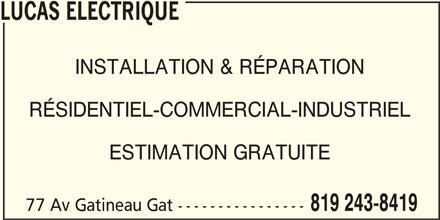 Lucas Électrique (819-243-8419) - Annonce illustrée======= - LUCAS ELECTRIQUE INSTALLATION & RÉPARATION RÉSIDENTIEL-COMMERCIAL-INDUSTRIEL ESTIMATION GRATUITE 819 243-8419 77 Av Gatineau Gat ----------------