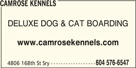 Camrose Kennels (604-576-6547) - Display Ad - CAMROSE KENNELS DELUXE DOG & CAT BOARDING www.camrosekennels.com 4806 168th St Sry ------------------ 604 576-6547