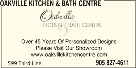 Oakville Kitchen & Bath Centre (905-827-4611) - Display Ad - OAKVILLE KITCHEN & BATH CENTRE Over 45 Years Of Personalized Designs Please Visit Our Showroom www.oakvillekitchencentre.com 905 827-4611 599 Third Line ---------------------