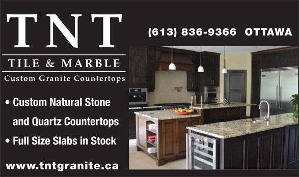 TNT Tile & Marble (613-836-9366) - Display Ad - (613) 836-9366  OTTAWA TNT TILE & MARBLE Custom Natural Stone and Quartz Countertops Full Size Slabs in Stock www.tntgranite.ca Custom Granite Countertops