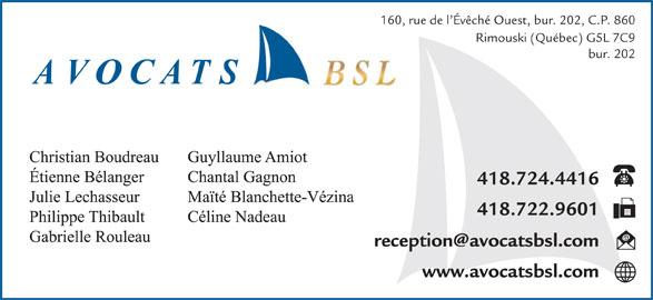Avocats BSL (418-724-4416) - Annonce illustrée======= - 160, rue de l Évêché Ouest, bur. 202, C.P. 860 Rimouski (Québec) G5L 7C9 bur. 202 418.724.4416 418.722.9601 www.avocatsbsl.com