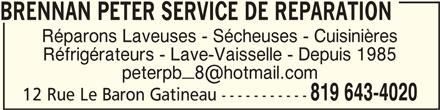 Peter Brennan Service De Réparation Enr (819-643-4020) - Annonce illustrée======= - BRENNAN PETER SERVICE DE REPARATIONBRENNAN PETER SERVICE DE REPARATION BRENNAN PETER SERVICE DE REPARATION Réparons Laveuses - Sécheuses - Cuisinières Réfrigérateurs - Lave-Vaisselle - Depuis 1985 819 643-4020 12 Rue Le Baron Gatineau -----------