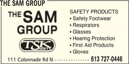 The Sam Group Ltd (613-727-0446) - Display Ad - THE SAM GROUP SAFETY PRODUCTS  Safety Footwear  Respirators  Glasses  Hearing Protection  First Aid Products  Gloves 613 727-0446 111 Colonnade Rd N ---------------