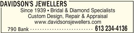 Davidson's Jewellers (613-234-4136) - Display Ad - DAVIDSON'S JEWELLERS Since 1939  Bridal & Diamond Specialists Custom Design, Repair & Appraisal www.davidsonsjewellers.com -------------------------- 613 234-4136 790 Bank