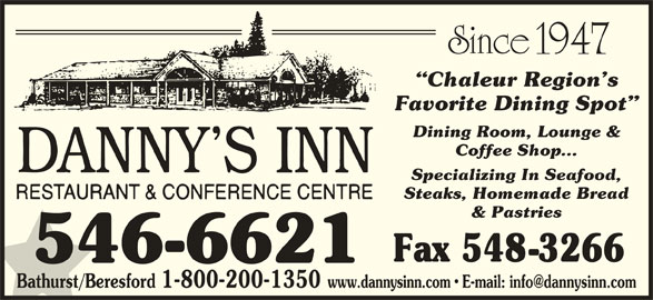 Danny's Inn Restaurant & Conference Centre (506-546-6621) - Annonce illustrée======= - Chaleur Region s Favorite Dining Spot Dining Room, Lounge & Coffee Shop... Specializing In Seafood, Steaks, Homemade Bread & Pastries Bathurst/Beresford 1-800-200-1350