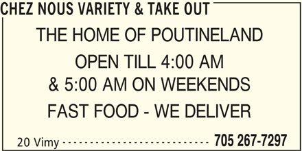 Chez Nous Variety & Take Out (705-267-7297) - Display Ad - 20 Vimy THE HOME OF POUTINELAND OPEN TILL 4:00 AM & 5:00 AM ON WEEKENDS FAST FOOD - WE DELIVER --------------------------- CHEZ NOUS VARIETY & TAKE OUT 705 267-7297