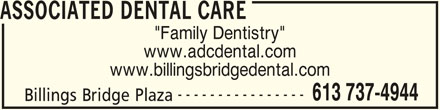 "Associated Dental Care (613-737-4944) - Display Ad - ASSOCIATED DENTAL CARE ""Family Dentistry"" www.adcdental.com www.billingsbridgedental.com ---------------- 613 737-4944 Billings Bridge Plaza"