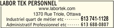 Labor Tek Personnel (613-741-1128) - Annonce illustrée======= - LABOR TEK PERSONNEL www.labortek.com 1370 Rue Triole, Ottawa ------- 613 741-1128 Industriel quart de métier etc ------ 613 688-0807 Administratif Professionnel etc