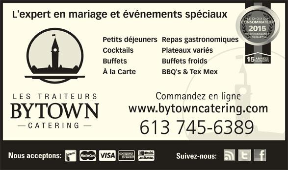 Bytown Catering (613-745-6389) - Annonce illustrée======= - L'expert en mariage et événements spéciaux Petits déjeunersRepas gastronomiques Cocktails Plateaux variés Buffets Buffets froids À la Carte BBQ's & Tex Mex Commandez en ligne www.bytowncatering.com 613 745-6389 Nous acceptons: Suivez-nous:
