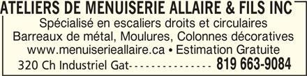 Ateliers De Menuiserie Allaire Et Fils Inc (819-663-9084) - Annonce illustrée======= - ATELIERS DE MENUISERIE ALLAIRE & FILS INCATELIERS DE MENUISERIE ALLAIRE & FILS INC ATELIERS DE MENUISERIE ALLAIRE & FILS INC Spécialisé en escaliers droits et circulaires Barreaux de métal, Moulures, Colonnes décoratives www.menuiserieallaire.ca   Estimation Gratuite 819 663-9084 320 Ch Industriel Gat---------------