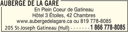 Auberge de la Gare (1-866-778-8085) - Annonce illustrée======= - AUBERGE DE LA GARE En Plein Coeur de Gatineau Hôtel 3 Étoiles, 42 Chambres www.aubergedelagare.ca ou 819 778-8085 205 St-Joseph Gatineau (Hull) - - - - - - - 1 866 778-8085 AUBERGE DE LA GARE