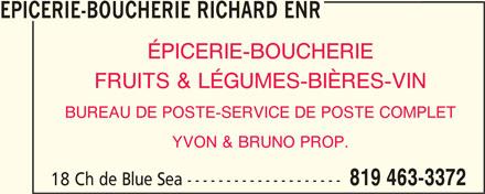 Epicerie-Boucherie Richard Enr (819-463-3372) - Annonce illustrée======= - EPICERIE-BOUCHERIE RICHARD ENR ÉPICERIE-BOUCHERIE 819 463-3372 18 Ch de Blue Sea -------------------- FRUITS & LÉGUMES-BIÈRES-VIN BUREAU DE POSTE-SERVICE DE POSTE COMPLET YVON & BRUNO PROP.