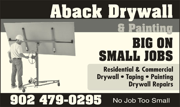 Aback Drywall & Painting (902-479-0295) - Display Ad - Aback Drywall & Painting BIG ON SMALL JOBS Residential & Commercial Drywall   Taping   Painting Drywall Repairs No Job Too Small 902 479-0295