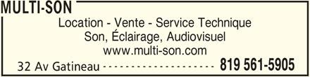 Multi-Son (819-561-5905) - Annonce illustrée======= - MULTI-SON Location - Vente - Service Technique Son, Éclairage, Audiovisuel www.multi-son.com -------------------- 819 561-5905 32 Av Gatineau