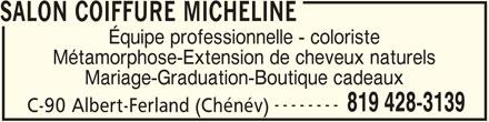 Salon Micheline (819-428-3139) - Annonce illustrée======= - SALON COIFFURE MICHELINE Équipe professionnelle - coloriste Métamorphose-Extension de cheveux naturels Mariage-Graduation-Boutique cadeaux -------- 819 428-3139 C-90 Albert-Ferland (Chénév)