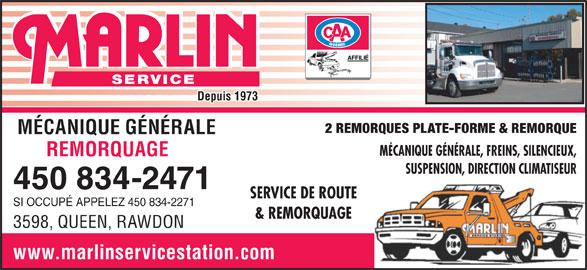 Marlin Service Station (450-834-2471) - Annonce illustrée======= - SERVICE Depuis 1973 2 REMORQUES PLATE-FORME & REMORQUE MÉCANIQUE GÉNÉRALE MÉCANIQUE GÉNÉRALE, FREINS, SILENCIEUX, REMORQUAGE SUSPENSION, DIRECTION CLIMATISEUR 450 834-2471 SERVICE DE ROUTE SI OCCUPÉ APPELEZ 450 834-2271 & REMORQUAGE 3598, QUEEN, RAWDON www.marlinservicestation.com