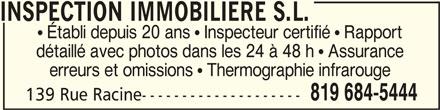 Inspection Immobilière SL (819-684-5444) - Annonce illustrée======= - INSPECTION IMMOBILIERE S.L.INSPECTION IMMOBILIERE S.L. INSPECTION IMMOBILIERE S.L.  Établi depuis 20 ans  Inspecteur certifié  Rapport détaillé avec photos dans les 24 à 48 h  Assurance erreurs et omissions  Thermographie infrarouge 819 684-5444 139 Rue Racine--------------------