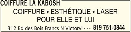 Coiffure La Kabosh (819-751-0844) - Annonce illustrée======= - COIFFURE LA KABOSH COIFFURE  ESTHÉTIQUE  LASER POUR ELLE ET LUI --- 819 751-0844 312 Bd des Bois Francs N Victorvl COIFFURE LA KABOSH