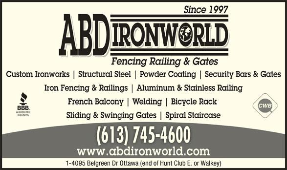 ABD IronWorld Fencing Railing & Gates (613-745-4600) - Display Ad - IRONWORLD ABD Fencing R Custom Ironworks Structural Steel Powder Coating Security Bars & Gates Iron Fencing & Railings Aluminum & Stainless Railing French Balcony Welding Bicycle Rack Sliding & Swinging Gates Spiral Staircaseg ging pi (613) 745-4600(613) 745-4600 www.abdironworld.comww.abdironworld.co 1-4095 Belgreen Dr Ottawa (end of Hunt Club E. or Walkey) Since 1997