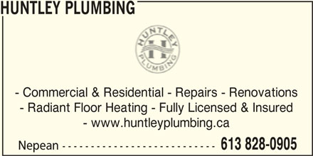 Huntley Plumbing (613-828-0905) - Display Ad - HUNTLEY PLUMBING - Commercial & Residential - Repairs - Renovations - Radiant Floor Heating - Fully Licensed & Insured - www.huntleyplumbing.ca 613 828-0905 Nepean ---------------------------