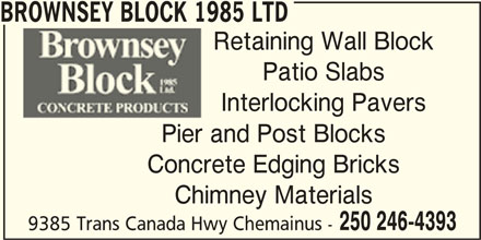 Brownsey Block 1985 Ltd (250-246-4393) - Display Ad - Retaining Wall Block Patio Slabs Interlocking Pavers Pier and Post Blocks Concrete Edging Bricks Chimney Materials 250 246-4393 9385 Trans Canada Hwy Chemainus - BROWNSEY BLOCK 1985 LTD
