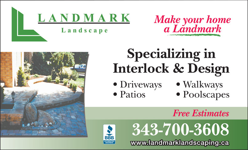 Landmark Landscape (613-523-1380) - Display Ad - Make your home a Landmark Specializing in Interlock & Design Driveways Walkways Patios Poolscapes Free Estimates 343-700-3608 www.landmarklandscaping.ca