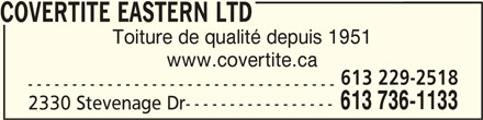 Covertite Eastern Ltd (613-736-1133) - Annonce illustrée======= - COVERTITE EASTERN LTDCOVERTITE EASTERN LTD COVERTITE EASTERN LTD Toiture de qualité depuis 1951 www.covertite.ca 613 229-2518 ----------------------------------- 613 736-1133 2330 Stevenage Dr-----------------