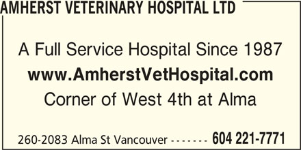 Amherst Veterinary Hospital Ltd (604-221-7771) - Display Ad - 604 221-7771 Corner of West 4th at Alma 260-2083 Alma St Vancouver ------- A Full Service Hospital Since 1987 AMHERST VETERINARY HOSPITAL LTD www.AmherstVetHospital.com