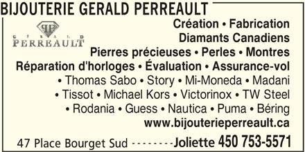 """Bijouterie Gérald Perreault (450-753-5571) - Annonce illustrée======= - 450 753-5571 47 Place Bourget Sud BIJOUTERIE GERALD PERREAULT Création """" Fabrication Diamants Canadiens Pierres précieuses """" Perles """" Montres Réparation d'horloges """" Évaluation """" Assurance-vol  Thomas Sabo  Story  Mi-Moneda  Madani  Tissot  Michael Kors  Victorinox  TW Steel  Rodania  Guess  Nautica  Puma  Béring www.bijouterieperreault.ca -------- Joliette"""