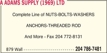 A Adams Supply (1969) Ltd (204-786-7481) - Display Ad - A ADAMS SUPPLY (1969) LTD Complete Line of NUTS-BOLTS-WASHERS ANCHORS-THREADED ROD And More - Fax 204 772-8131 204 786-7481 879 Wall --------------------------