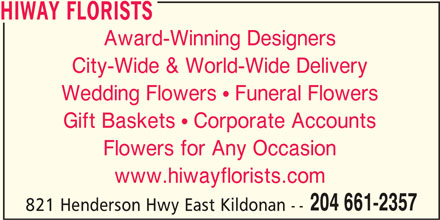 HiWay Florists (204-661-2357) - Display Ad - HIWAY FLORISTS Award-Winning Designers City-Wide & World-Wide Delivery Wedding Flowers  Funeral Flowers Gift Baskets  Corporate Accounts Flowers for Any Occasion www.hiwayflorists.com 204 661-2357 821 Henderson Hwy East Kildonan --