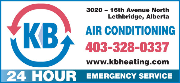 K B Heating & Air Conditioning Ltd (403-328-0337) - Display Ad - 3020 - 16th Avenue North Lethbridge, Alberta AIR CONDITIONING 403-328-0337 www.kbheating.com EMERGENCY SERVICE 24 HOUR