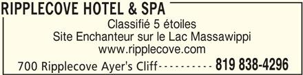 Ripplecove Hotel & Spa (819-838-4296) - Annonce illustrée======= - RIPPLECOVE HOTEL & SPA Classifié 5 étoiles Site Enchanteur sur le Lac Massawippi www.ripplecove.com ---------- 819 838-4296 700 Ripplecove Ayer's Cliff RIPPLECOVE HOTEL & SPA