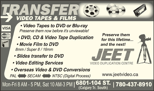 Jeet Video Productions (780-437-8910) - Display Ad - TRANSFER VIDEO TAPES & FILMSVIDEO APES & FILMS TRANSFER VIDEO DUPLICATION CENTRE www.jeetvideo.ca (Calgary Tr. South)(Calgary Tr. South)
