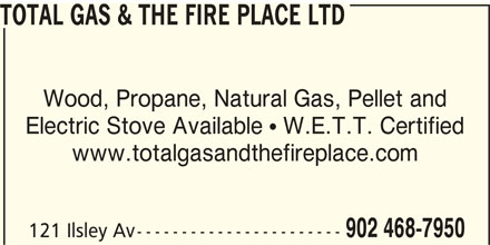 Total Gas & The Fire Place Ltd (902-468-7950) - Display Ad - TOTAL GAS & THE FIRE PLACE LTD Wood, Propane, Natural Gas, Pellet and Electric Stove Available  W.E.T.T. Certified www.totalgasandthefireplace.com 902 468-7950 121 Ilsley Av-----------------------