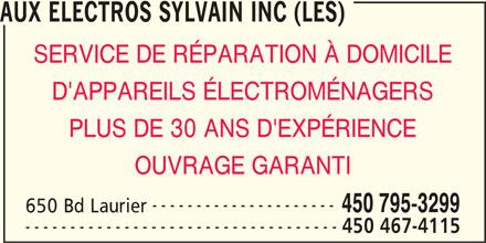 Les Aux Electros Sylvain Inc (450-795-3299) - Annonce illustrée======= - AUX ELECTROS SYLVAIN INC (LES) SERVICE DE RÉPARATION À DOMICILE D'APPAREILS ÉLECTROMÉNAGERS PLUS DE 30 ANS D'EXPÉRIENCE OUVRAGE GARANTI --------------------- 450 795-3299 650 Bd Laurier ----------------------------------- 450 467-4115