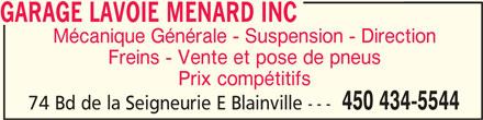 Garage Lavoie Menard Inc (450-434-5544) - Annonce illustrée======= - GARAGE LAVOIE MENARD INCGARAGE LAVOIE MENARD INC GARAGE LAVOIE MENARD INC Mécanique Générale - Suspension - Direction Freins - Vente et pose de pneus Prix compétitifs 450 434-5544 74 Bd de la Seigneurie E Blainville ---