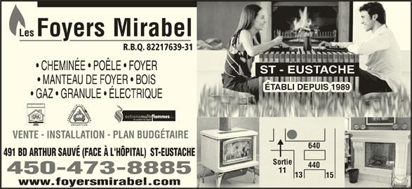 Les Foyers Mirabel (450-473-8885) - Annonce illustrée======= - CHEMINÉE   POÊLE   FOYER R.B.Q. 82217639-31 ST - EUS MANTEAU DE FOYER   BOIS ÉTABLI DEPUIS 1989 EPUIS 198 GAZ   GRANULE   ÉLECTRIQUE inc. VENTE - INSTALLATION - PLAN BUDGÉTAIRE 640 491 BD ARTHUR SAUVÉ (FACE À L'HÔPITAL)  ST-EUSTACHE SortieSortie 440 11 450-473-8885 13 15 www.foyersmirabel.com