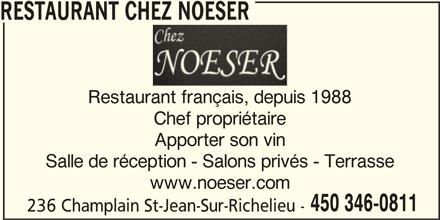 Hôtel-Restaurant Chez Noeser (450-346-0811) - Annonce illustrée======= - Salle de réception - Salons privés - Terrasse www.noeser.com 450 346-0811 236 Champlain St-Jean-Sur-Richelieu - Restaurant français, depuis 1988 Chef propriétaire Apporter son vin RESTAURANT CHEZ NOESER